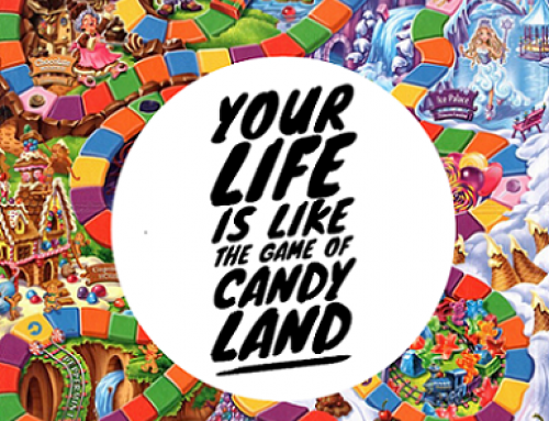 Your life is a game of Candy Land